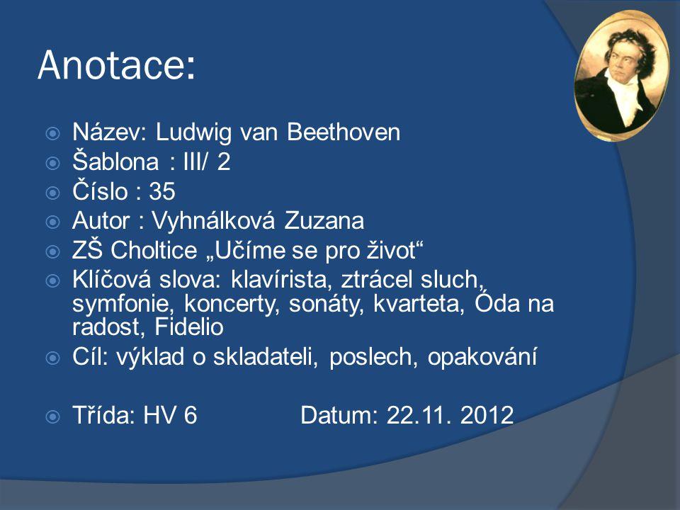 """Anotace:  Název: Ludwig van Beethoven  Šablona : III/ 2  Číslo : 35  Autor : Vyhnálková Zuzana  ZŠ Choltice """"Učíme se pro život""""  Klíčová slova:"""