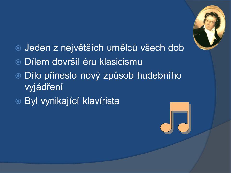  Jeden z největších umělců všech dob  Dílem dovršil éru klasicismu  Dílo přineslo nový způsob hudebního vyjádření  Byl vynikající klavírista