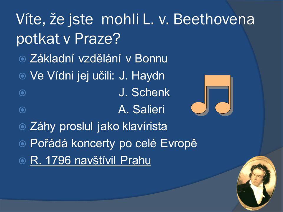 Víte, že jste mohli L. v. Beethovena potkat v Praze?  Základní vzdělání v Bonnu  Ve Vídni jej učili: J. Haydn  J. Schenk  A. Salieri  Záhy proslu