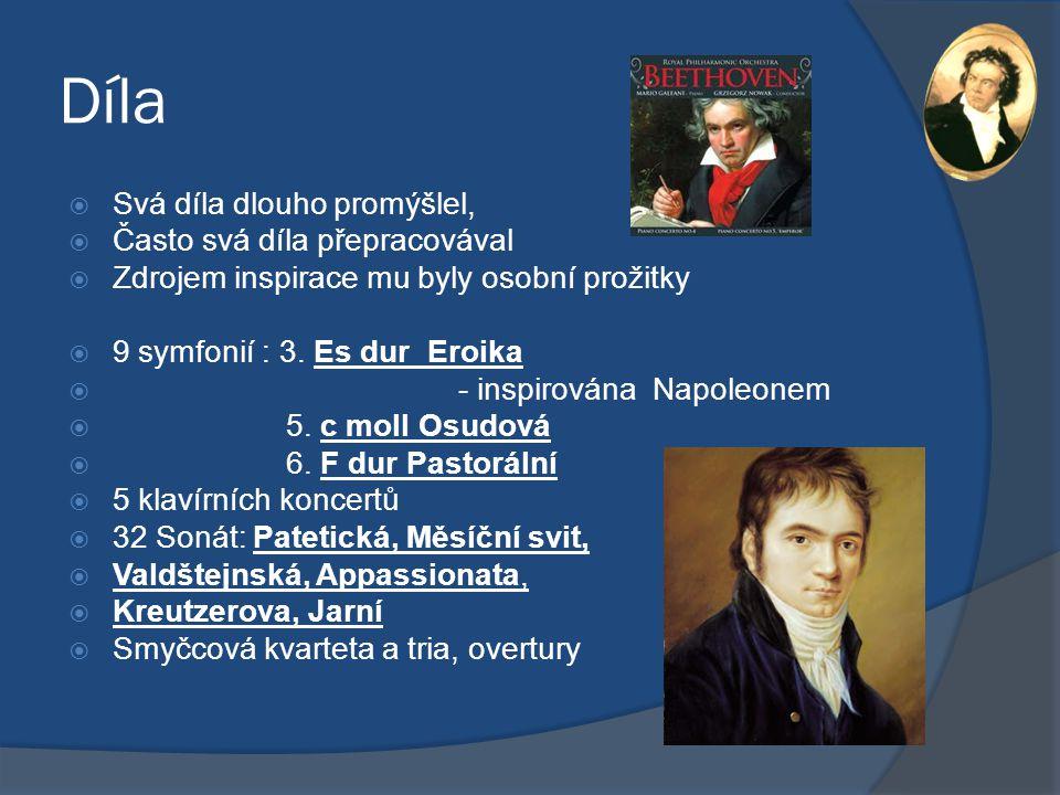 Díla  Svá díla dlouho promýšlel,  Často svá díla přepracovával  Zdrojem inspirace mu byly osobní prožitky  9 symfonií : 3. Es dur Eroika  - inspi