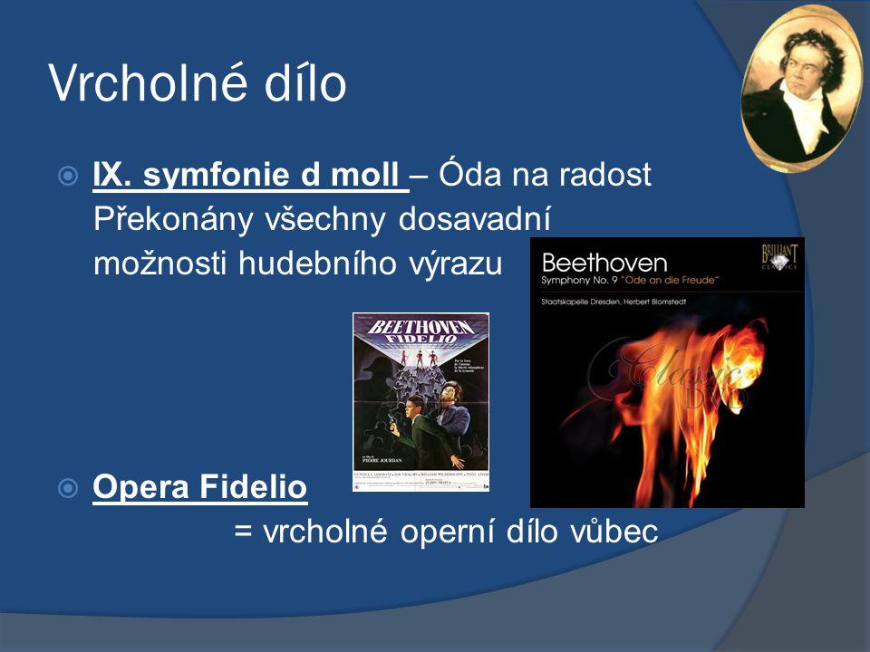 Vrcholné dílo  IX. symfonie d moll – Óda na radost Překonány všechny dosavadní možnosti hudebního výrazu  Opera Fidelio = vrcholné operní dílo vůbec