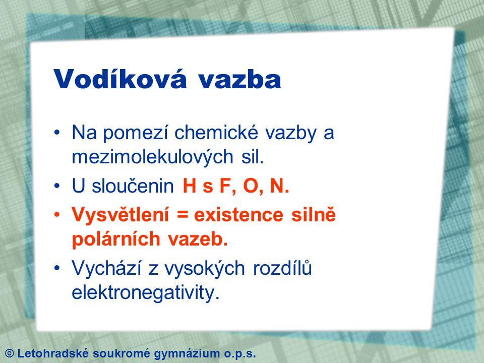 Vodíková vazba Na pomezí chemické vazby a mezimolekulových sil.