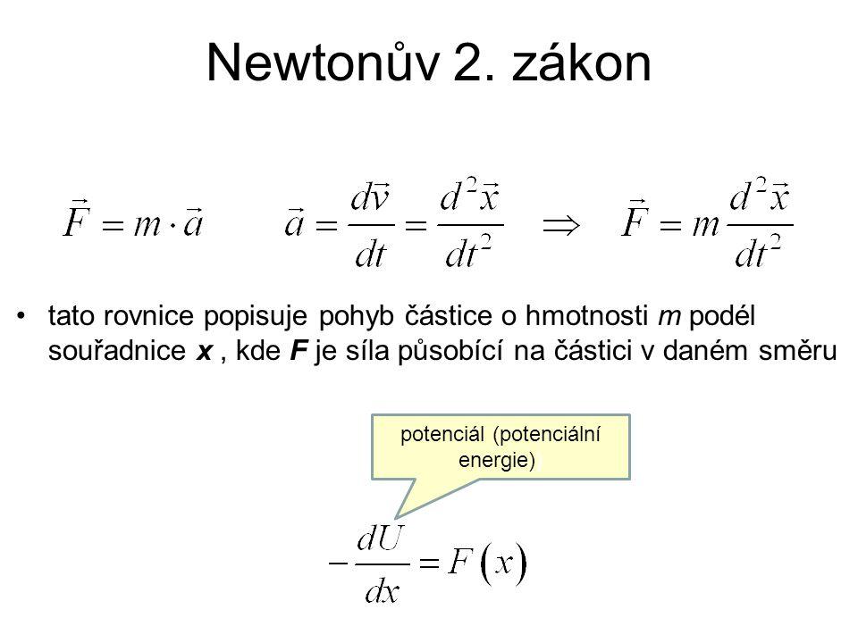 Newtonův 2. zákon tato rovnice popisuje pohyb částice o hmotnosti m podél souřadnice x, kde F je síla působící na částici v daném směru potenciál (pot