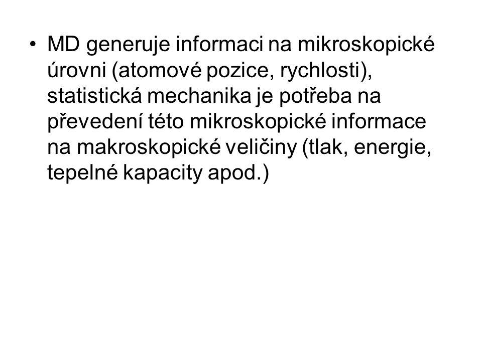 MD generuje informaci na mikroskopické úrovni (atomové pozice, rychlosti), statistická mechanika je potřeba na převedení této mikroskopické informace