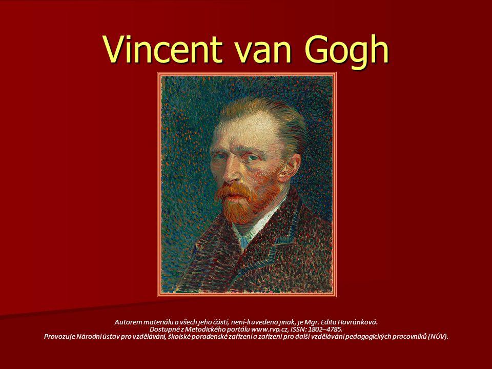 Vincent van Gogh Autorem materiálu a všech jeho částí, není-li uvedeno jinak, je Mgr. Edita Havránková. Dostupné z Metodického portálu www.rvp.cz, ISS