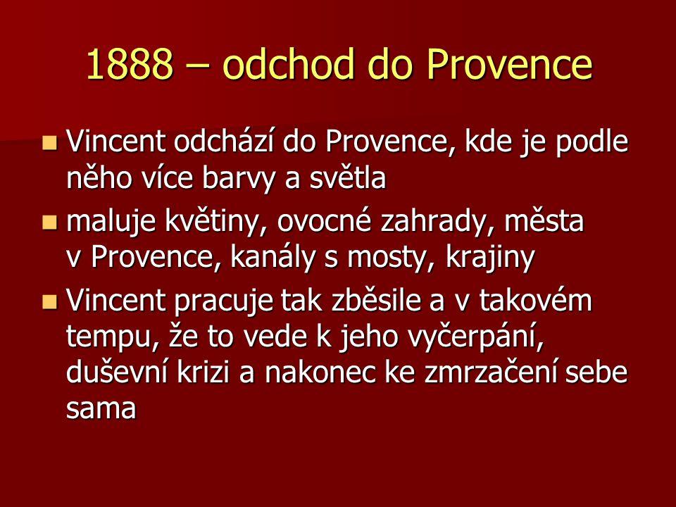 1888 – odchod do Provence Vincent odchází do Provence, kde je podle něho více barvy a světla Vincent odchází do Provence, kde je podle něho více barvy
