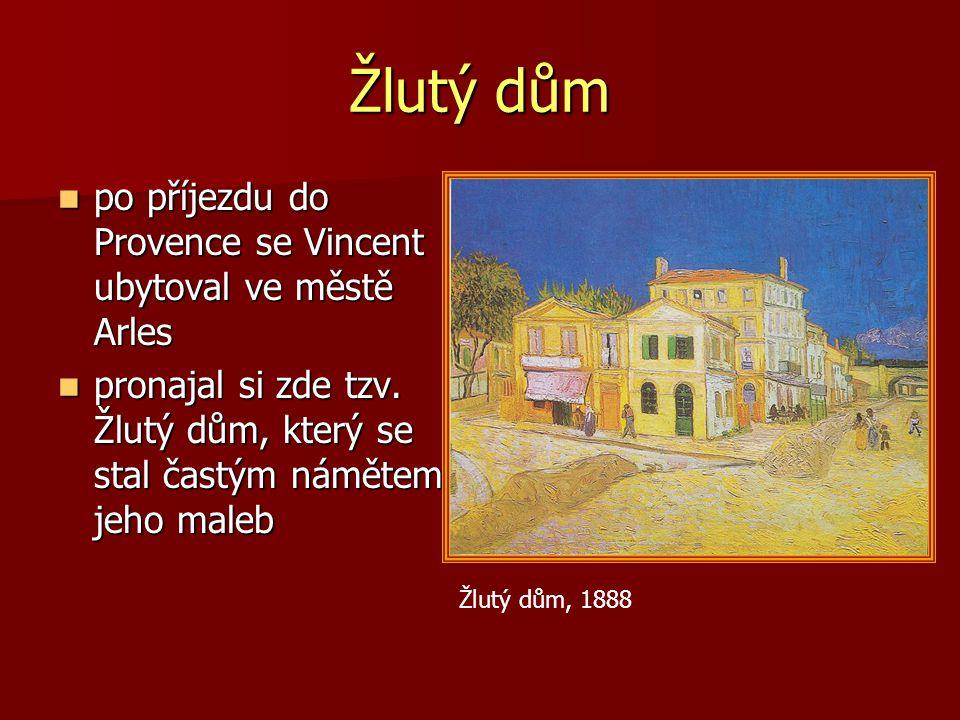 Žlutý dům po příjezdu do Provence se Vincent ubytoval ve městě Arles po příjezdu do Provence se Vincent ubytoval ve městě Arles pronajal si zde tzv. Ž