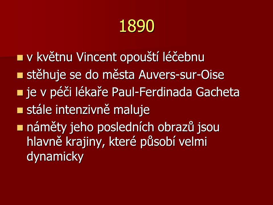 1890 v květnu Vincent opouští léčebnu v květnu Vincent opouští léčebnu stěhuje se do města Auvers-sur-Oise stěhuje se do města Auvers-sur-Oise je v pé