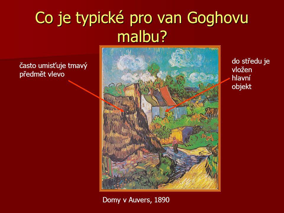 Co je typické pro van Goghovu malbu? Domy v Auvers, 1890 často umisťuje tmavý předmět vlevo do středu je vložen hlavní objekt