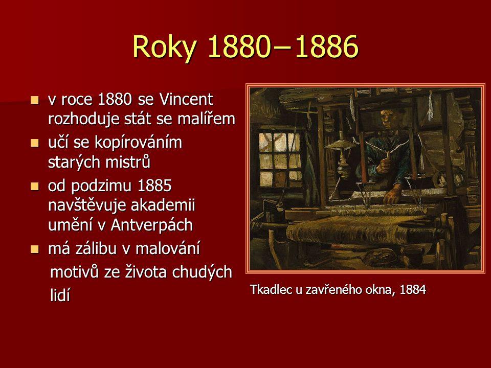 1890 v květnu Vincent opouští léčebnu v květnu Vincent opouští léčebnu stěhuje se do města Auvers-sur-Oise stěhuje se do města Auvers-sur-Oise je v péči lékaře Paul-Ferdinada Gacheta je v péči lékaře Paul-Ferdinada Gacheta stále intenzivně maluje stále intenzivně maluje náměty jeho posledních obrazů jsou hlavně krajiny, které působí velmi dynamicky náměty jeho posledních obrazů jsou hlavně krajiny, které působí velmi dynamicky