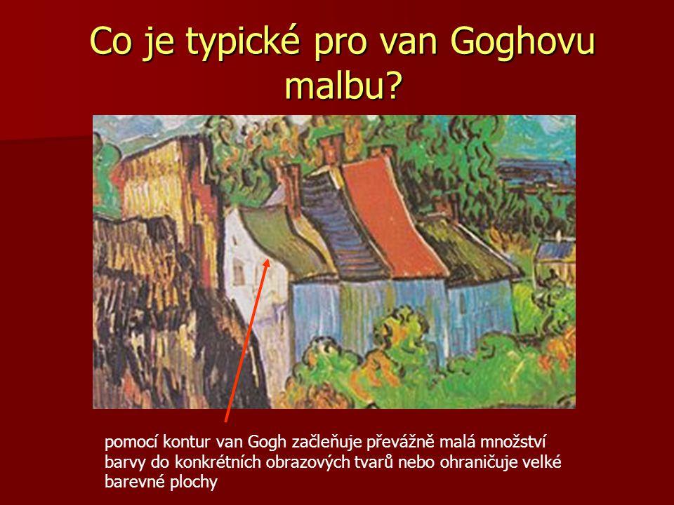 Co je typické pro van Goghovu malbu? pomocí kontur van Gogh začleňuje převážně malá množství barvy do konkrétních obrazových tvarů nebo ohraničuje vel