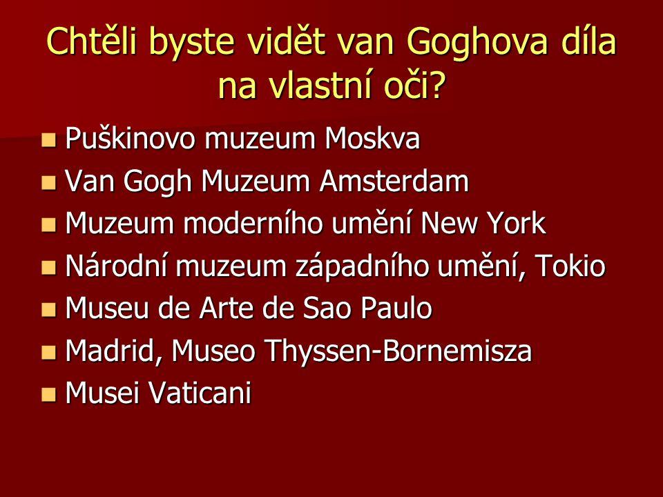 Chtěli byste vidět van Goghova díla na vlastní oči? Puškinovo muzeum Moskva Puškinovo muzeum Moskva Van Gogh Muzeum Amsterdam Van Gogh Muzeum Amsterda