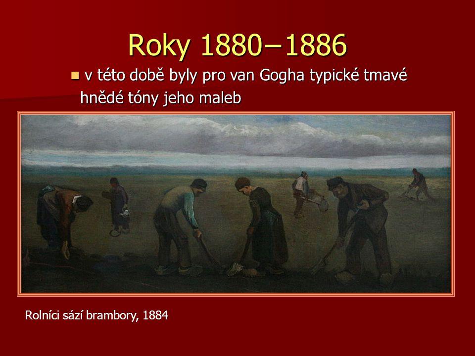 Roky 1880−1886 v této době byly pro van Gogha typické tmavé v této době byly pro van Gogha typické tmavé hnědé tóny jeho maleb hnědé tóny jeho maleb R