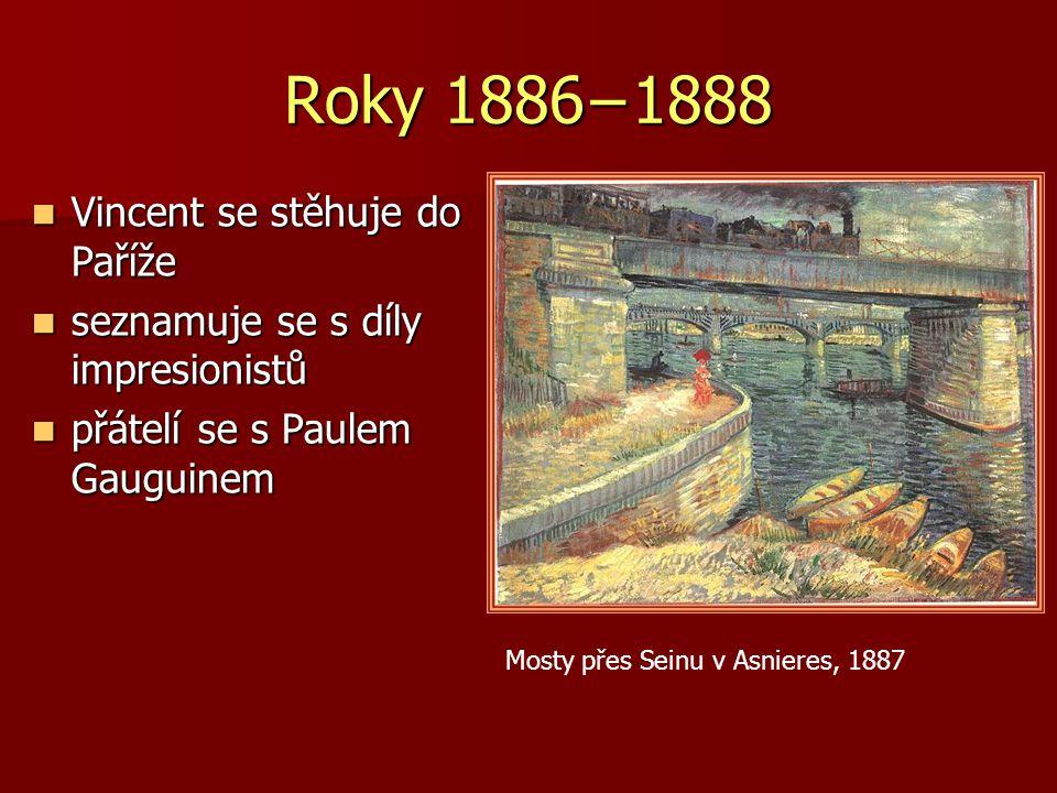 Roky 1886−1888 ovlivnění Vincenta impresionismem impresionisté zrušili pevné obrysy impresionisté zrušili pevné obrysy snažili se o zachycení mihotavého světla snažili se o zachycení mihotavého světla barvy nemíchali na paletě, ale umisťovali je v malých kapkách, tečkách nebo čárkách na plátno barvy nemíchali na paletě, ale umisťovali je v malých kapkách, tečkách nebo čárkách na plátno takto nanesené barvy se spojily až v oku diváka takto nanesené barvy se spojily až v oku diváka