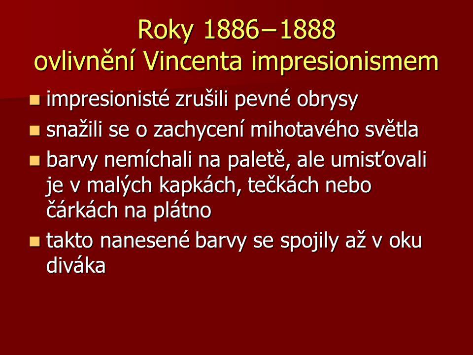 Roky 1886−1888 ovlivnění Vincenta impresionismem impresionisté zrušili pevné obrysy impresionisté zrušili pevné obrysy snažili se o zachycení mihotavé
