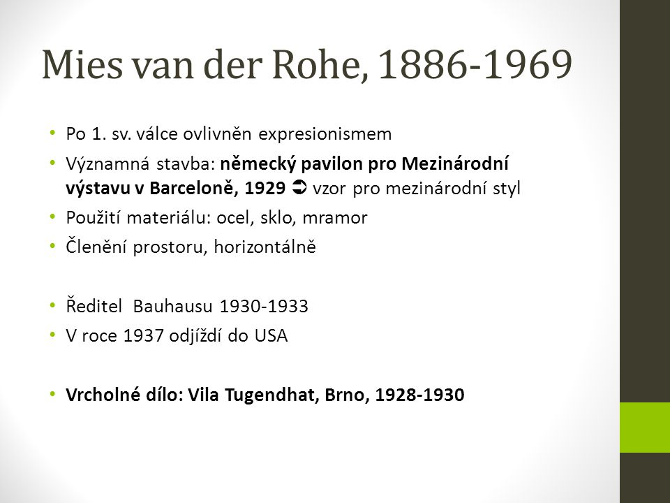 Mies van der Rohe, 1886-1969 Po 1. sv. válce ovlivněn expresionismem Významná stavba: německý pavilon pro Mezinárodní výstavu v Barceloně, 1929  vzor