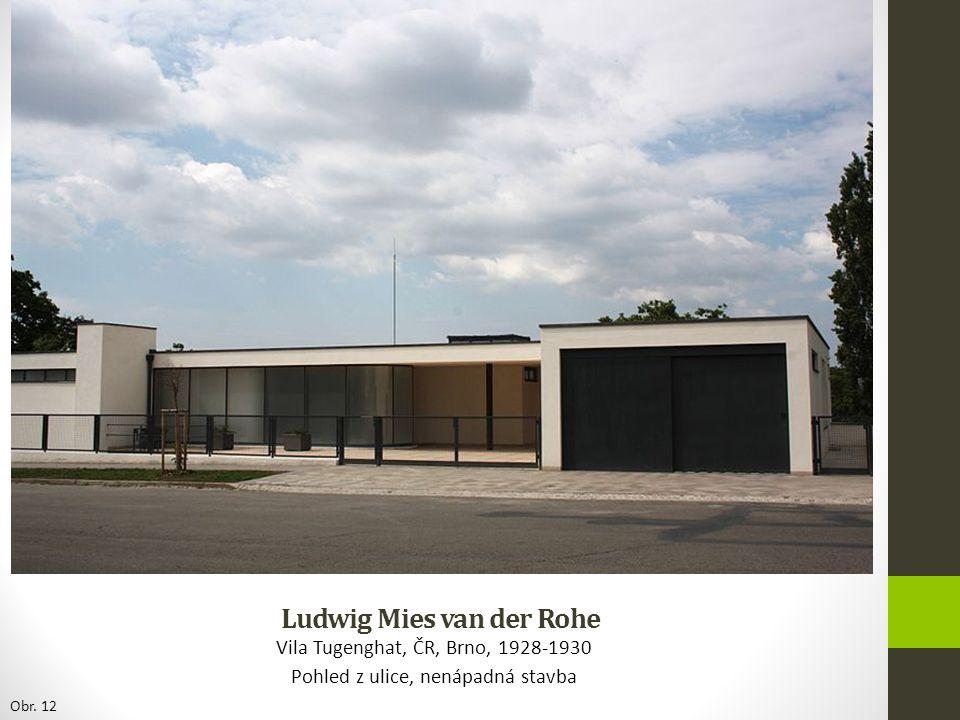 Ludwig Mies van der Rohe Vila Tugenghat, ČR, Brno, 1928-1930 Pohled z ulice, nenápadná stavba Obr. 12