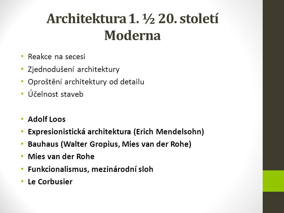 Architektura 1. ½ 20. století Moderna Reakce na secesi Zjednodušení architektury Oproštění architektury od detailu Účelnost staveb Adolf Loos Expresio