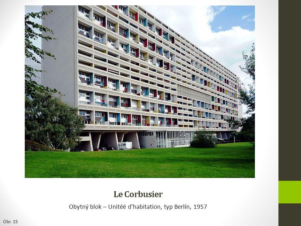 Le Corbusier Obytný blok – Unitéé d'habitation, typ Berlín, 1957 Obr. 15