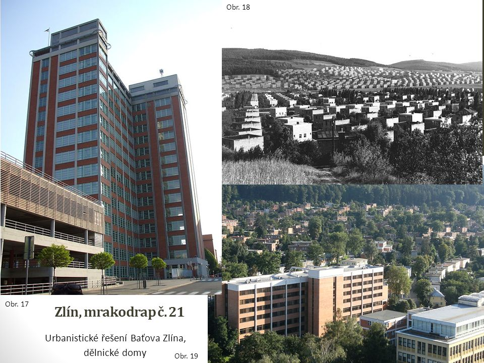 Zlín, mrakodrap č. 21 Urbanistické řešení Baťova Zlína, dělnické domy Obr. 18 Obr. 19 Obr. 17