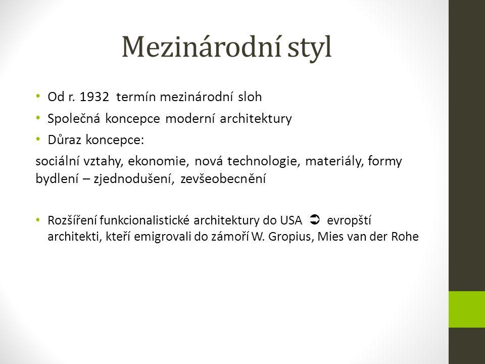 Mezinárodní styl Od r. 1932 termín mezinárodní sloh Společná koncepce moderní architektury Důraz koncepce: sociální vztahy, ekonomie, nová technologie