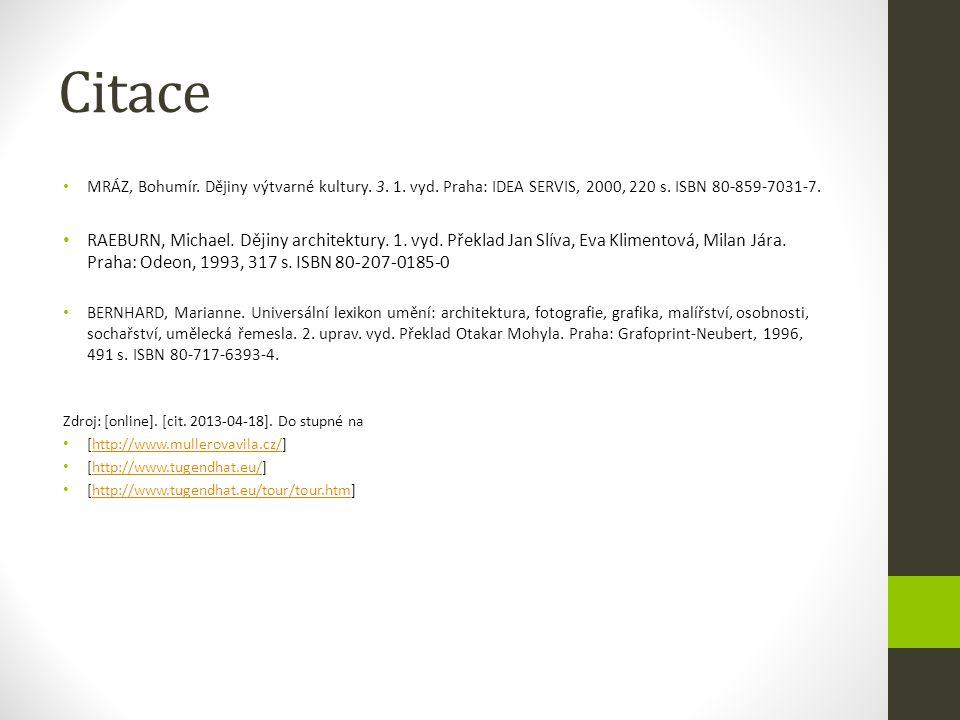 Citace MRÁZ, Bohumír. Dějiny výtvarné kultury. 3. 1. vyd. Praha: IDEA SERVIS, 2000, 220 s. ISBN 80-859-7031-7. RAEBURN, Michael. Dějiny architektury.