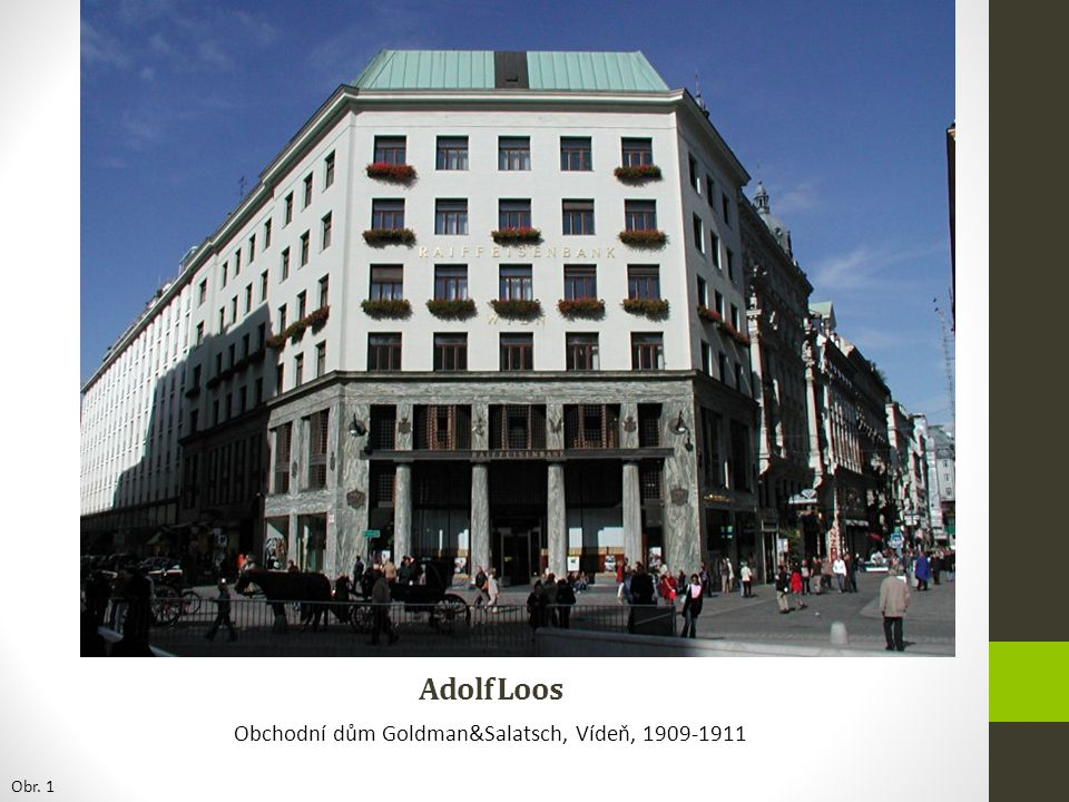 Adolf Loos Obchodní dům Goldman&Salatsch, Vídeň, 1909-1911 Obr. 1