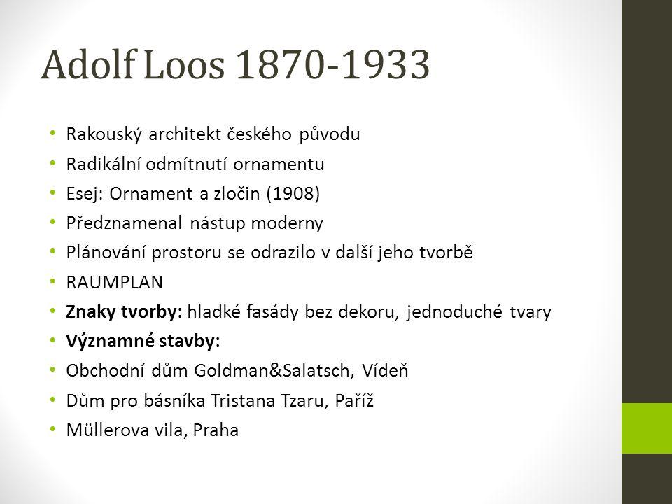 Adolf Loos 1870-1933 Rakouský architekt českého původu Radikální odmítnutí ornamentu Esej: Ornament a zločin (1908) Předznamenal nástup moderny Plánov