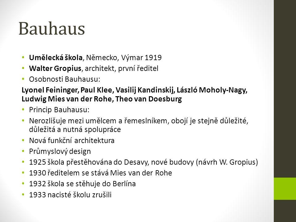 Bauhaus Umělecká škola, Německo, Výmar 1919 Walter Gropius, architekt, první ředitel Osobnosti Bauhausu: Lyonel Feininger, Paul Klee, Vasilij Kandinsk