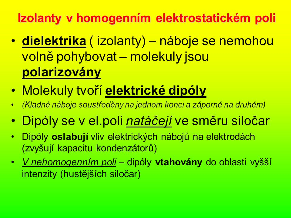Izolanty v homogenním elektrostatickém poli dielektrika ( izolanty) – náboje se nemohou volně pohybovat – molekuly jsou polarizovány Molekuly tvoří el