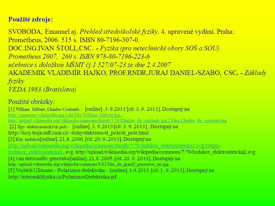 Použité zdroje: SVOBODA, Emanuel aj. Přehled středoškolské fyziky. 4. upravené vydání. Praha: Prometheus, 2006. 515 s. ISBN 80-7196-307-0. DOC.ING.IVA