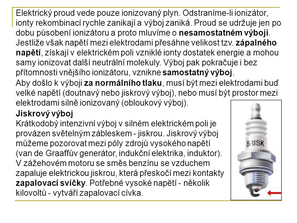 Elektrický proud vede pouze ionizovaný plyn. Odstraníme-li ionizátor, ionty rekombinací rychle zanikají a výboj zaniká. Proud se udržuje jen po dobu p