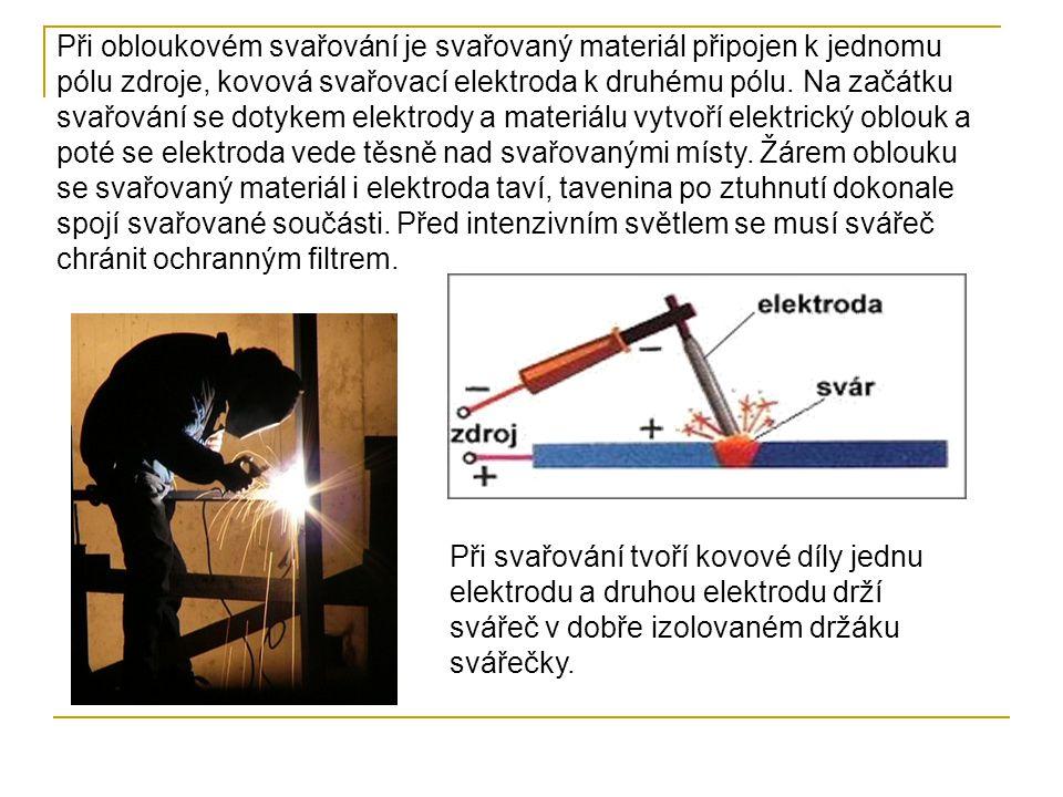 Při obloukovém svařování je svařovaný materiál připojen k jednomu pólu zdroje, kovová svařovací elektroda k druhému pólu. Na začátku svařování se doty