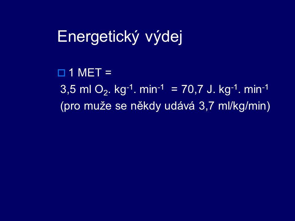 Energetický výdej  1 MET = 3,5 ml O 2.kg -1. min -1 = 70,7 J.