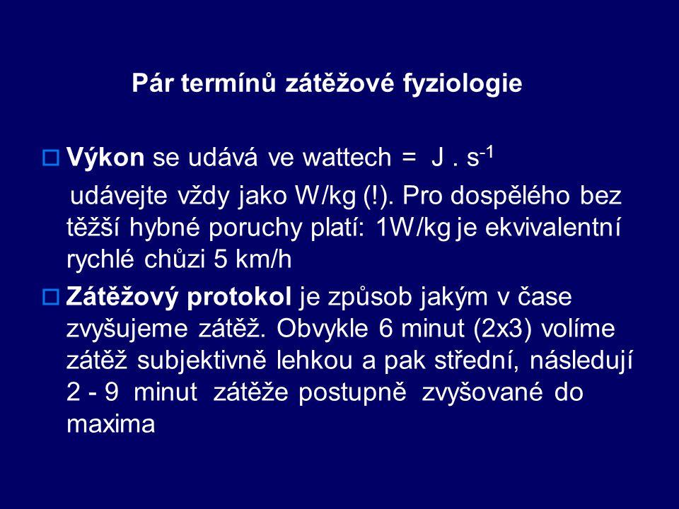 Pár termínů zátěžové fyziologie  Výkon se udává ve wattech = J.