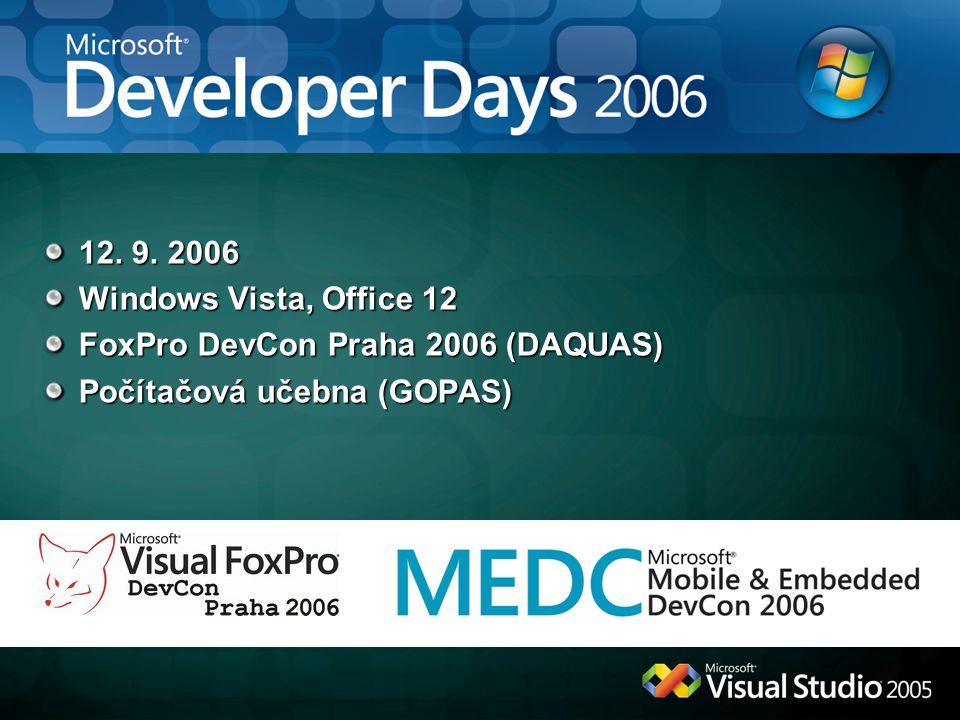 12. 9. 2006 Windows Vista, Office 12 FoxPro DevCon Praha 2006 (DAQUAS) Počítačová učebna (GOPAS)