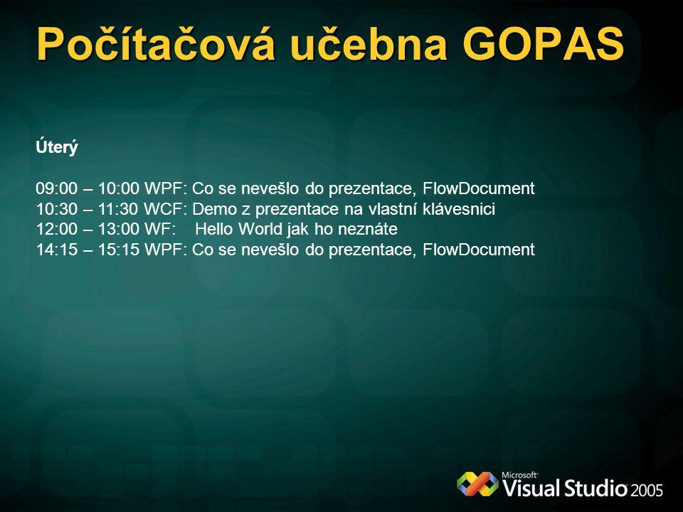 Počítačová učebna GOPAS Úterý 09:00 – 10:00 WPF: Co se nevešlo do prezentace, FlowDocument 10:30 – 11:30 WCF: Demo z prezentace na vlastní klávesnici 12:00 – 13:00 WF: Hello World jak ho neznáte 14:15 – 15:15 WPF: Co se nevešlo do prezentace, FlowDocument