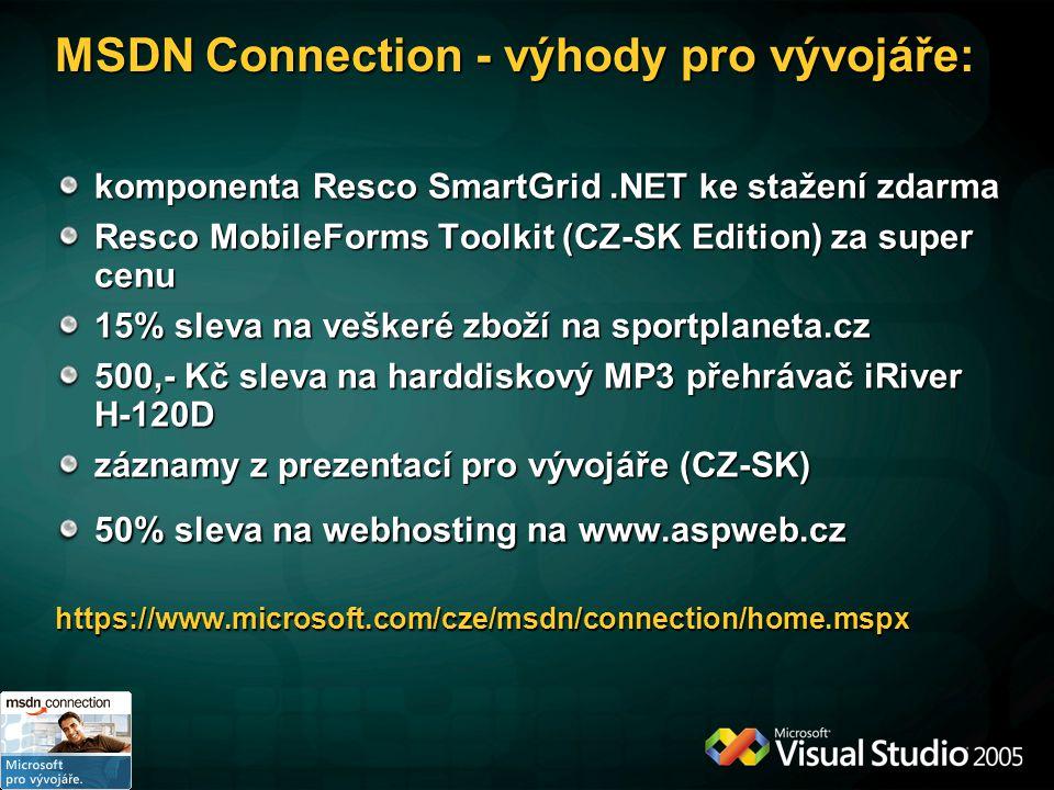 MSDN Connection - výhody pro vývojáře: komponenta Resco SmartGrid.NET ke stažení zdarma Resco MobileForms Toolkit (CZ-SK Edition) za super cenu 15% sleva na veškeré zboží na sportplaneta.cz 500,- Kč sleva na harddiskový MP3 přehrávač iRiver H-120D záznamy z prezentací pro vývojáře (CZ-SK) 50% sleva na webhosting na www.aspweb.cz https://www.microsoft.com/cze/msdn/connection/home.mspx