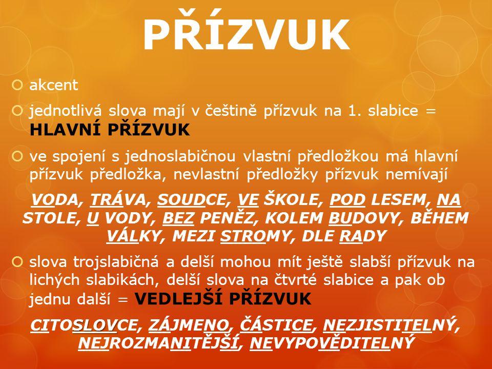PŘÍZVUK  akcent  jednotlivá slova mají v češtině přízvuk na 1. slabice = HLAVNÍ PŘÍZVUK  ve spojení s jednoslabičnou vlastní předložkou má hlavní p