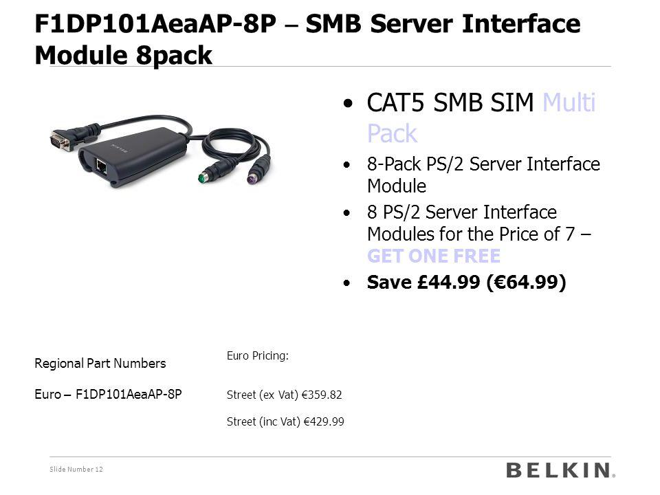 Slide Number 12 F1DP101AeaAP-8P – SMB Server Interface Module 8pack Euro Pricing: Street (ex Vat) € 359.82 Street (inc Vat) € 429.99 Regional Part Num