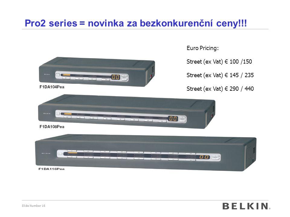 Slide Number 16 Pro2 series = novinka za bezkonkurenční ceny!!! Euro Pricing: Street (ex Vat) € 100 /150 Street (ex Vat) € 145 / 235 Street (ex Vat) €