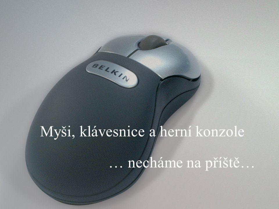 Slide Number 19 Myši, klávesnice a herní konzole … necháme na příště…