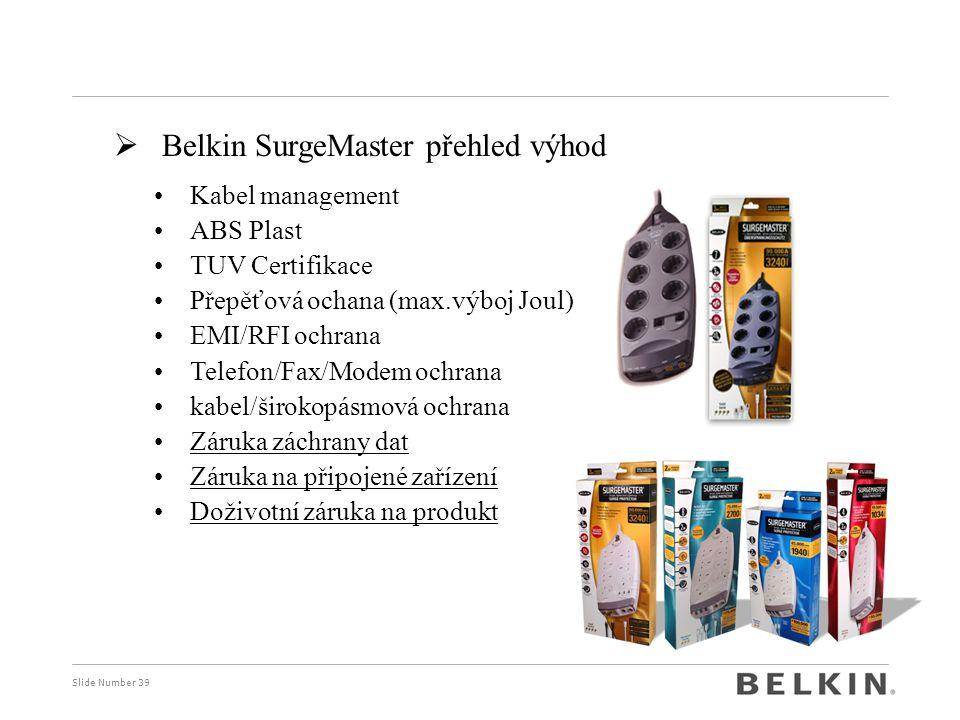Slide Number 39  Belkin SurgeMaster přehled výhod Kabel management ABS Plast TUV Certifikace Přepěťová ochana (max.výboj Joul) EMI/RFI ochrana Telefon/Fax/Modem ochrana kabel/širokopásmová ochrana Záruka záchrany dat Záruka na připojené zařízení Doživotní záruka na produkt