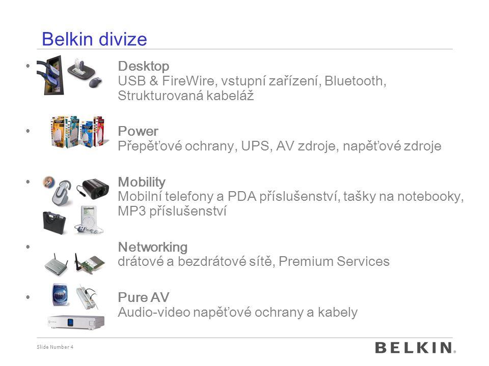 Slide Number 4 Belkin divize Desktop USB & FireWire, vstupní zařízení, Bluetooth, Strukturovaná kabeláž Power Přepěťové ochrany, UPS, AV zdroje, napěťové zdroje Mobility Mobilní telefony a PDA příslušenství, tašky na notebooky, MP3 příslušenství Networking drátové a bezdrátové sítě, Premium Services Pure AV Audio-video napěťové ochrany a kabely