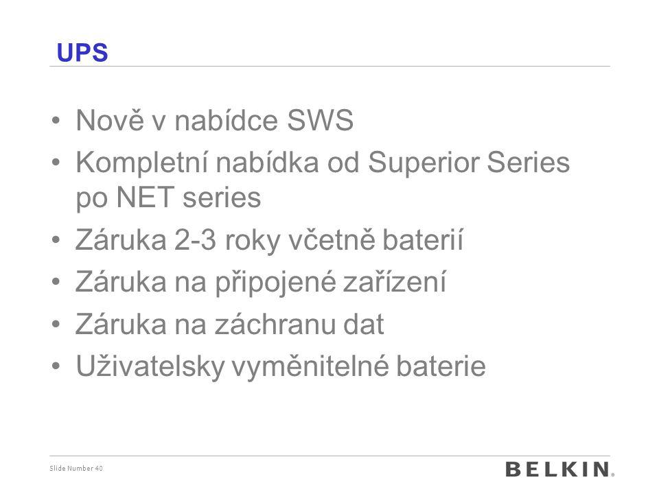 Slide Number 40 UPS Nově v nabídce SWS Kompletní nabídka od Superior Series po NET series Záruka 2-3 roky včetně baterií Záruka na připojené zařízení Záruka na záchranu dat Uživatelsky vyměnitelné baterie