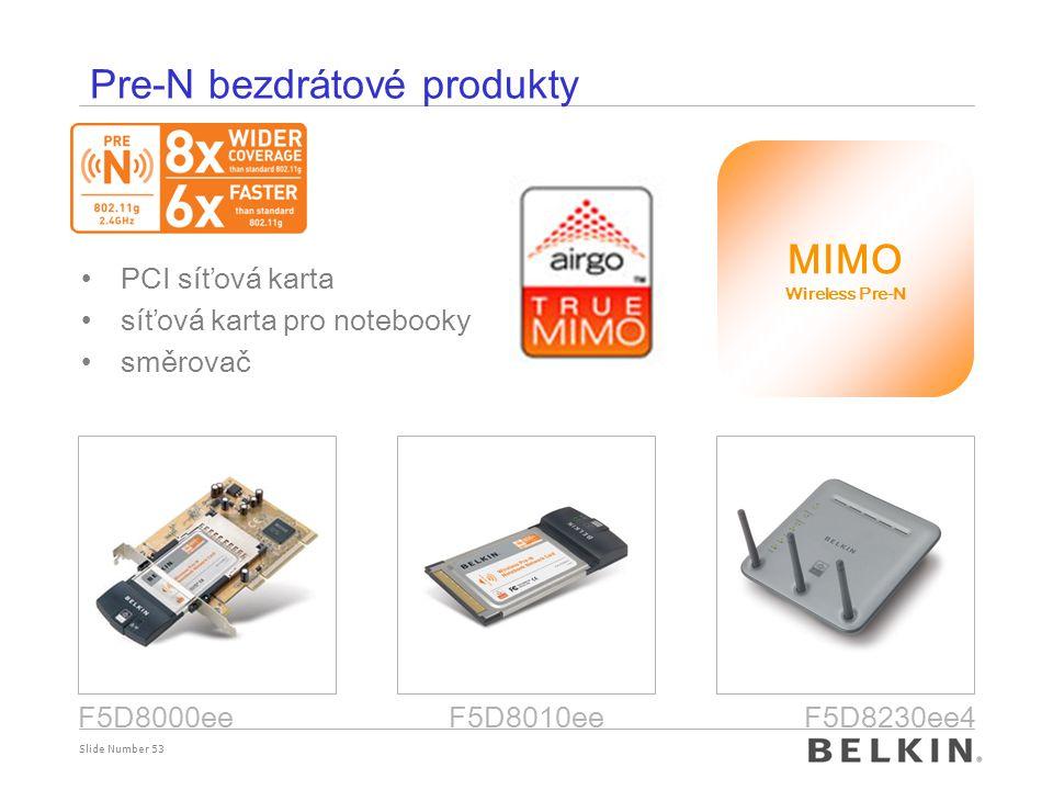 Slide Number 53 Pre-N bezdrátové produkty PCI síťová karta síťová karta pro notebooky směrovač MIMO Wireless Pre-N F5D8010eeF5D8230ee4F5D8000ee