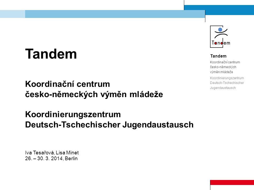 Tandem Koordinační centrum česko-německých výměn mládeže Koordinierungszentrum Deutsch-Tschechischer Jugendaustausch Iva Tesařová, Lisa Minet 26.