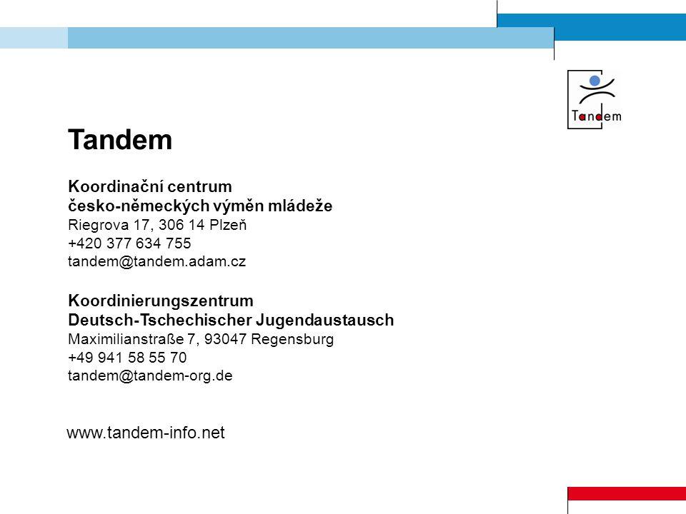 Tandem Koordinační centrum česko-německých výměn mládeže Riegrova 17, 306 14 Plzeň +420 377 634 755 tandem@tandem.adam.cz Koordinierungszentrum Deutsch-Tschechischer Jugendaustausch Maximilianstraße 7, 93047 Regensburg +49 941 58 55 70 tandem@tandem-org.de www.tandem-info.net