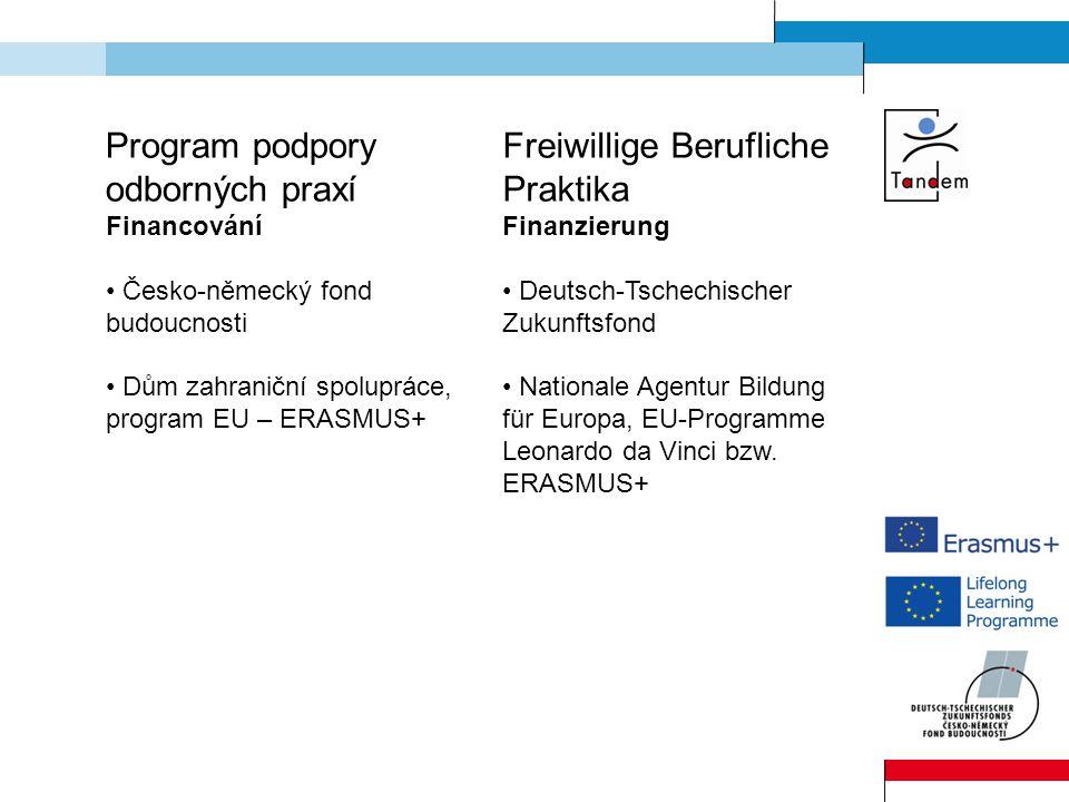 Program podpory odborných praxí Financování Česko-německý fond budoucnosti Dům zahraniční spolupráce, program EU – ERASMUS+ Freiwillige Berufliche Praktika Finanzierung Deutsch-Tschechischer Zukunftsfond Nationale Agentur Bildung für Europa, EU-Programme Leonardo da Vinci bzw.