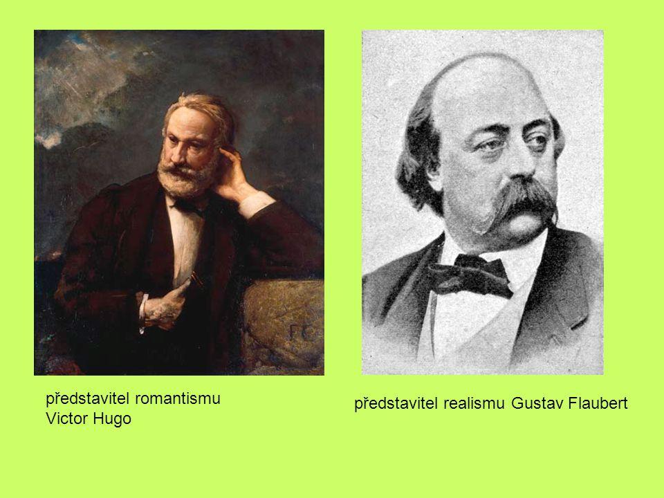 představitel romantismu Victor Hugo představitel realismu Gustav Flaubert